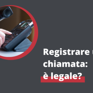 Copertina Articolo: Registrare Telefonate è legale?